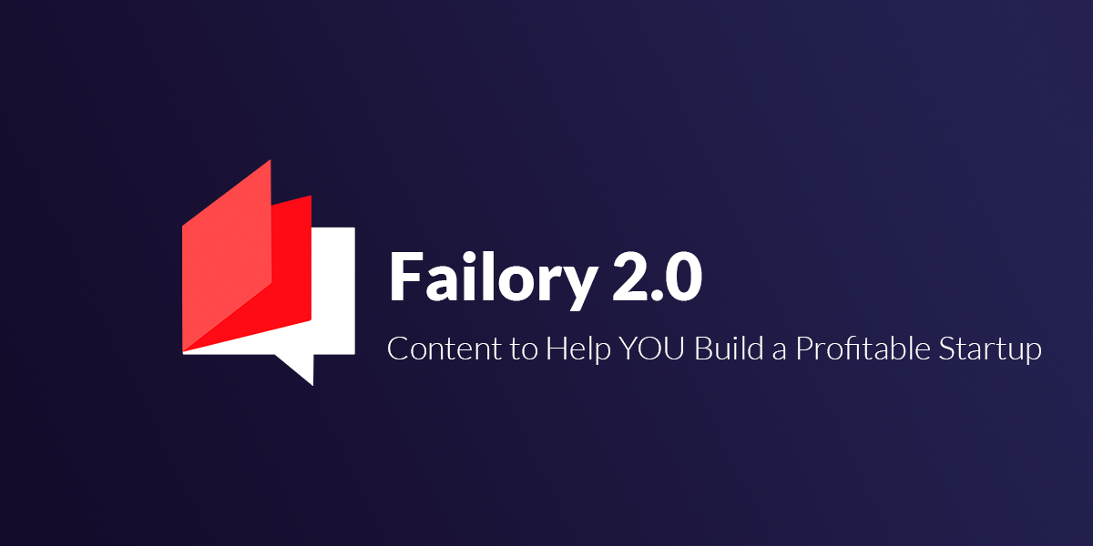 Failory 2.0 - Learn how to build a profitable startup