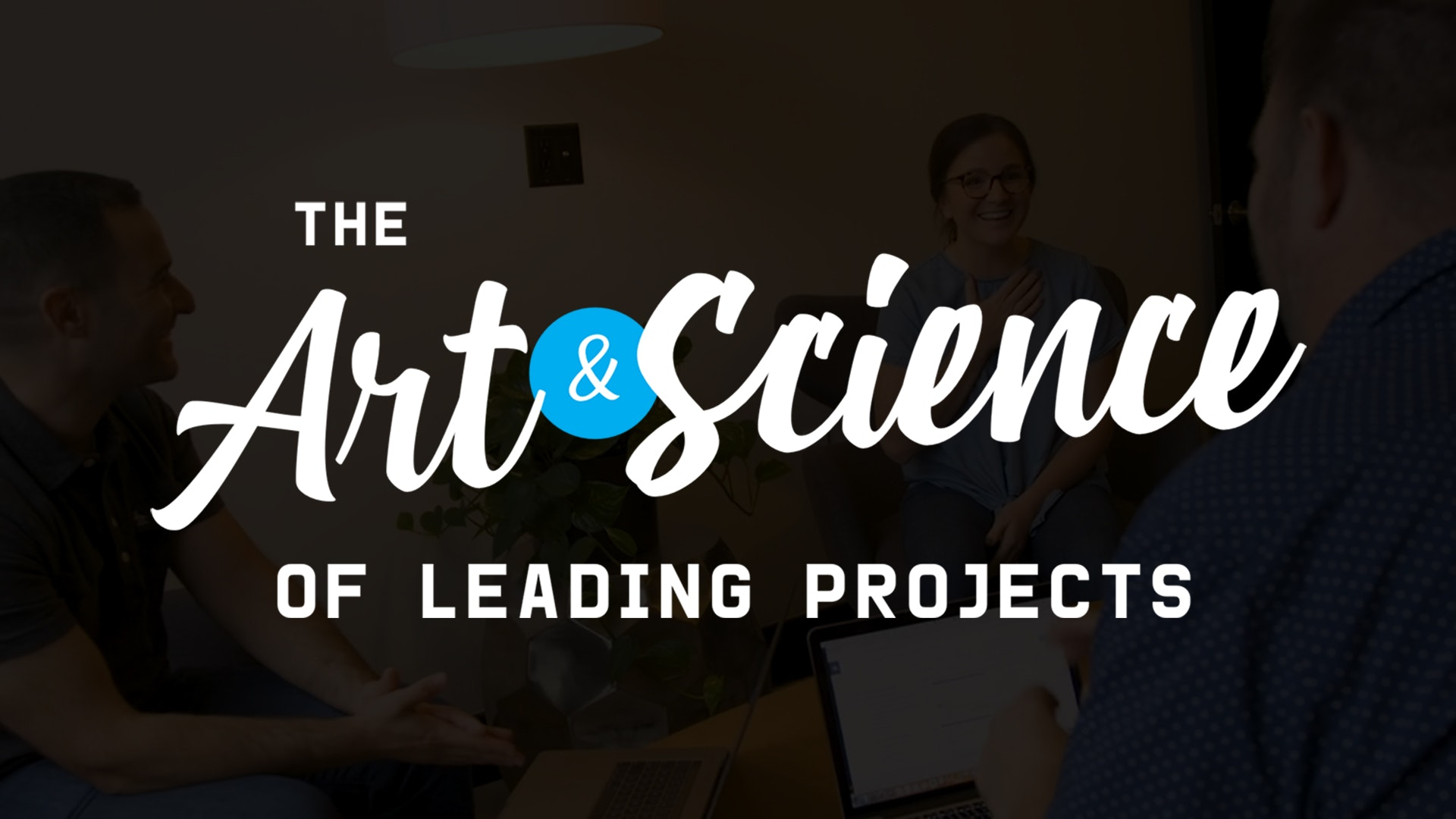 The Art & Science of Leading Projects