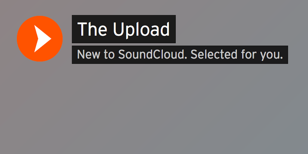 The Upload - SoundCloud's answer to Spotify's Discover