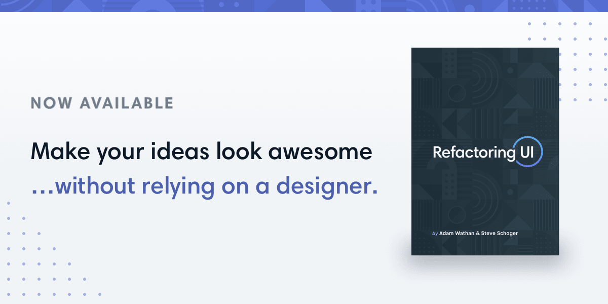 Refactoring UI: The Book - Make your ideas look awesome, without relying on a designer