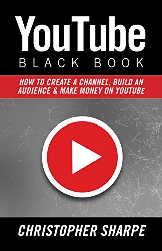 YouTube Black Book - Build an audience and make money on
