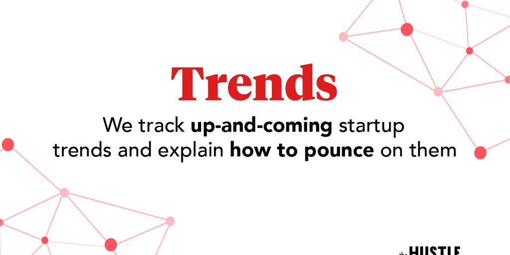 Trends by The Hustle - We track growing startup trends and explain how to pounce | Product Hunt